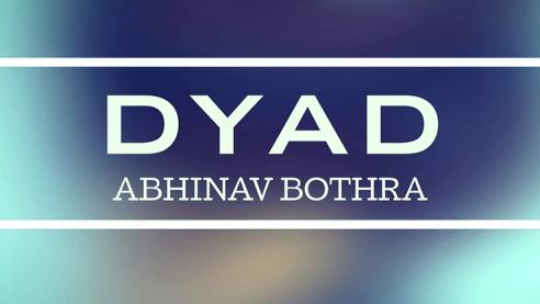 DYAD by Abhinav Bothra video DOWNLOAD